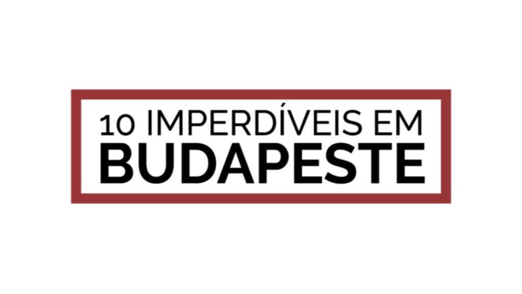 still 10 imperdíveis em budapeste