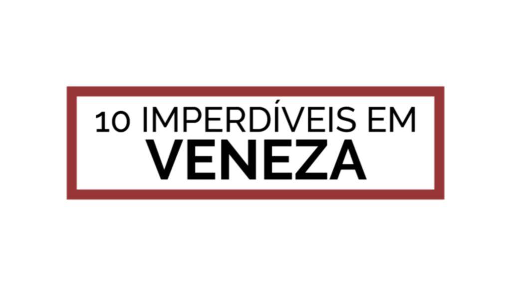 STILL 10 imperdiveis em veneza