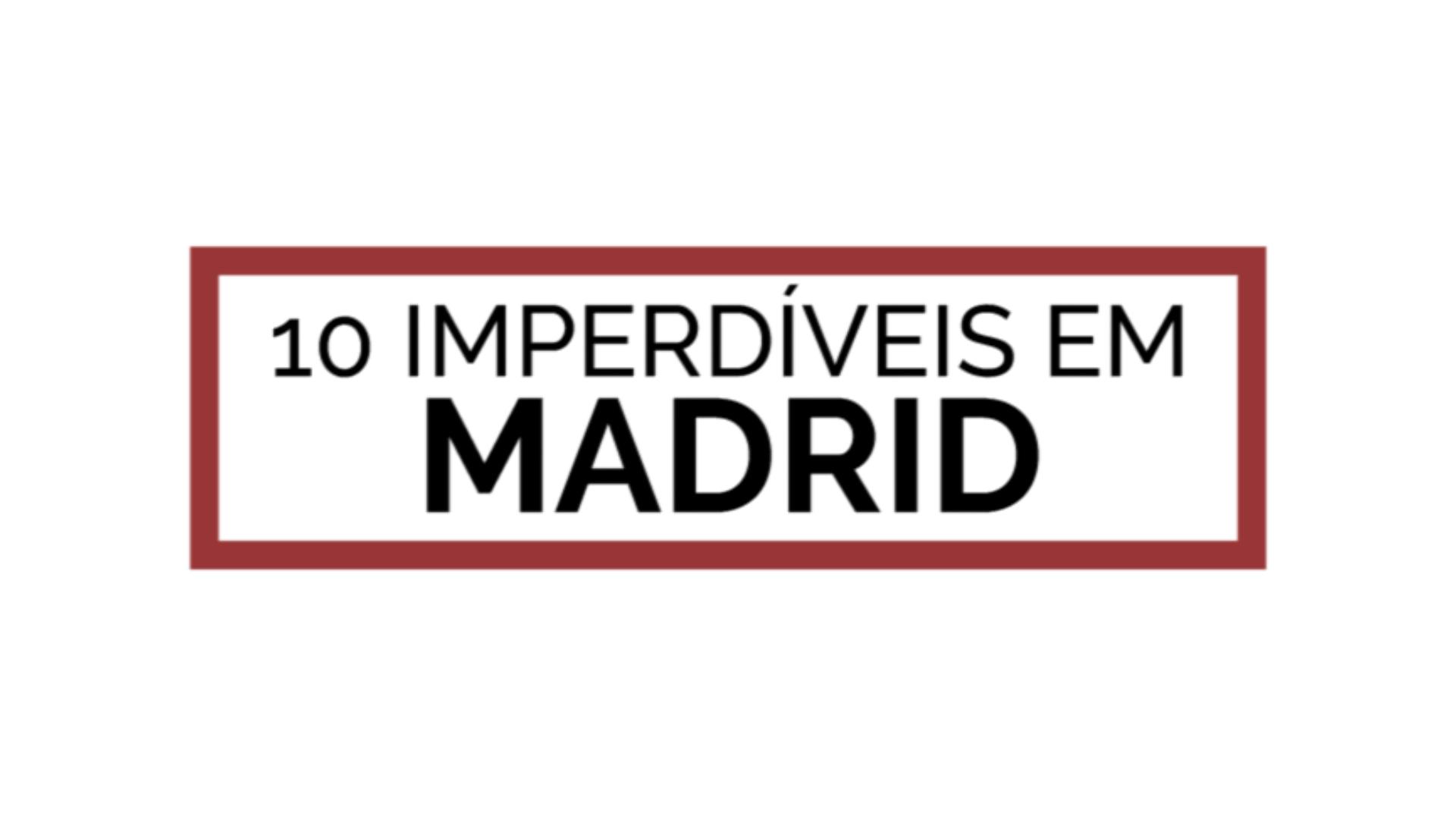 still 10 imperdíveis em madrid