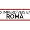 10 imperdiveis em ROMA still